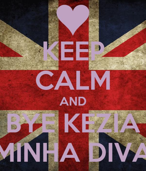 KEEP CALM AND BYE KEZIA MINHA DIVA