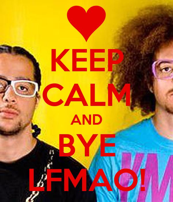 KEEP CALM AND BYE LFMAO!