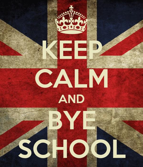 KEEP CALM AND BYE SCHOOL