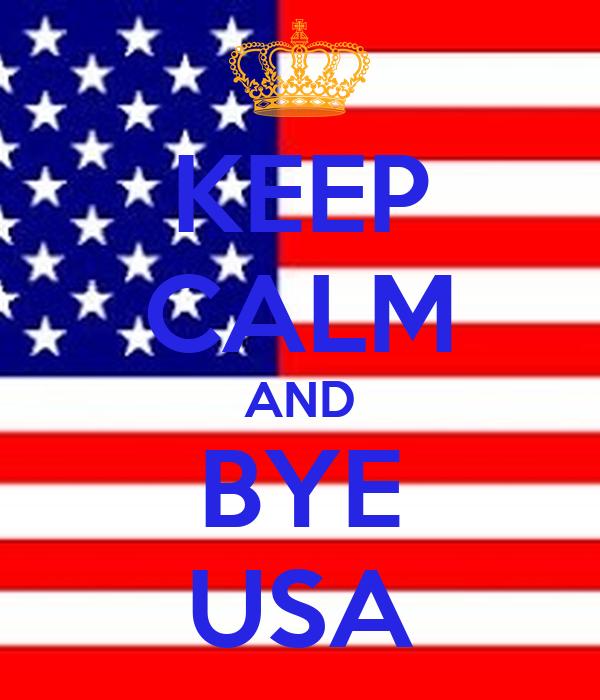 KEEP CALM AND BYE USA