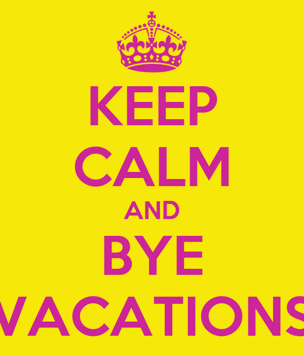 KEEP CALM AND BYE VACATIONS