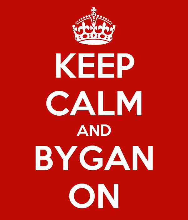 KEEP CALM AND BYGAN ON