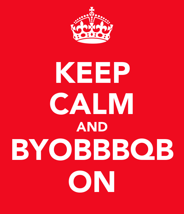 KEEP CALM AND BYOBBBQB ON