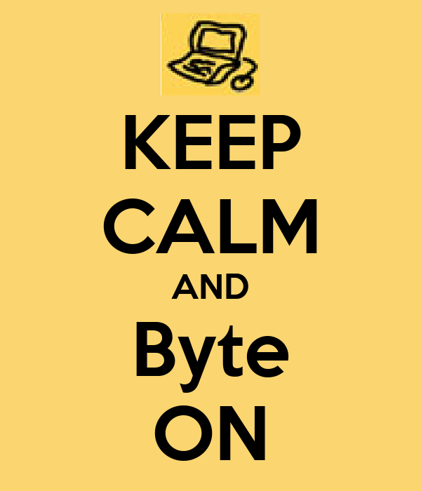 KEEP CALM AND Byte ON