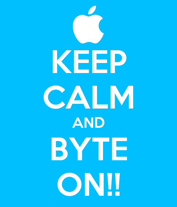 KEEP CALM AND BYTE ON!!