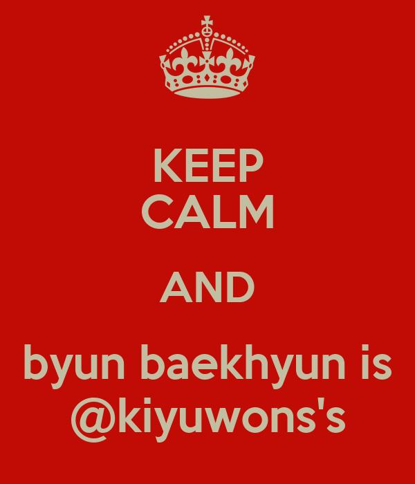 KEEP CALM AND byun baekhyun is @kiyuwons's