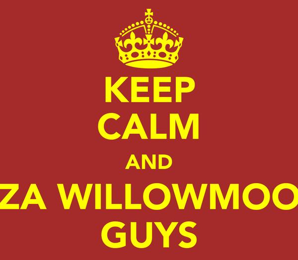 KEEP CALM AND BYZA WILLOWMOORE GUYS
