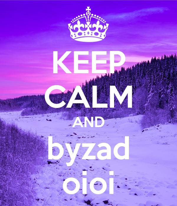 KEEP CALM AND byzad oioi