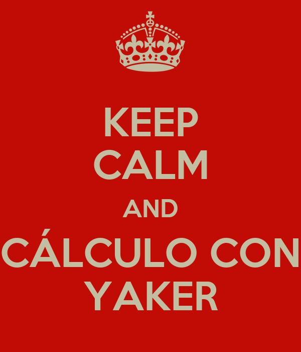 KEEP CALM AND CÁLCULO CON YAKER