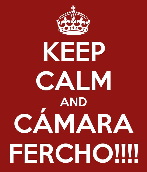KEEP CALM AND CÁMARA FERCHO!!!!