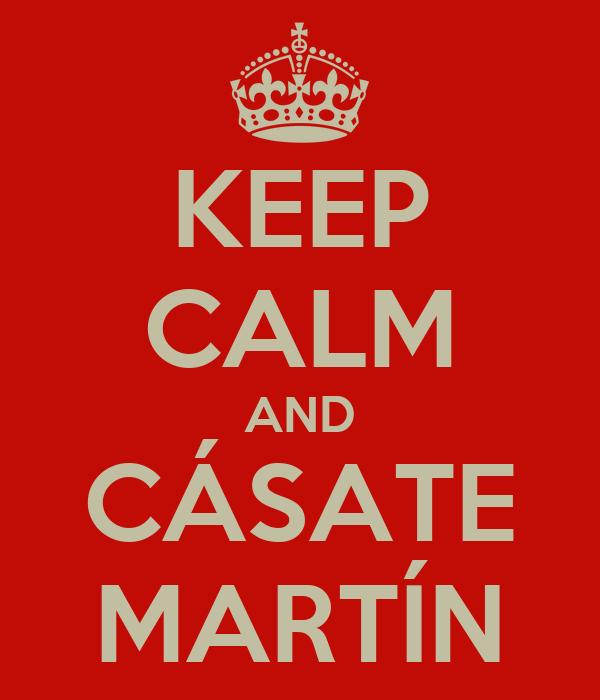 KEEP CALM AND CÁSATE MARTÍN