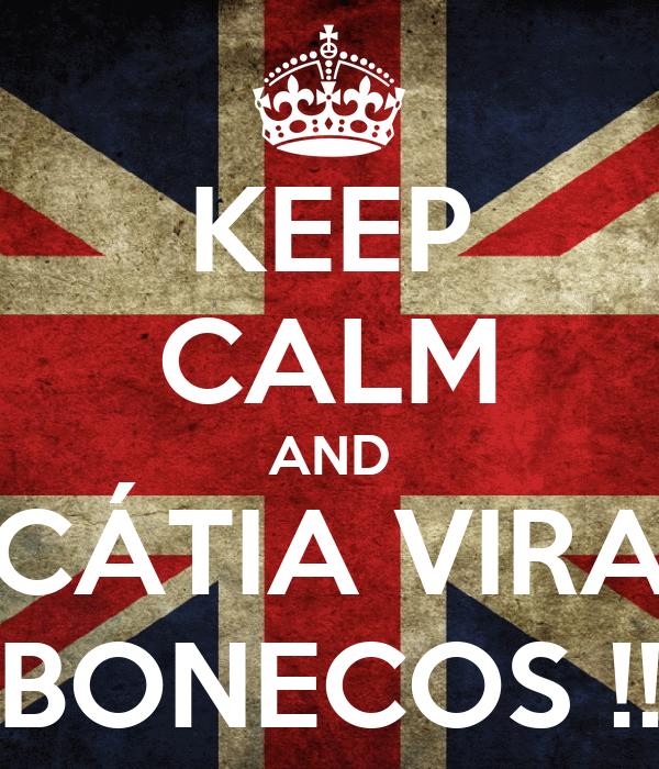 KEEP CALM AND CÁTIA VIRA BONECOS !!