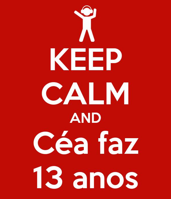 KEEP CALM AND Céa faz 13 anos