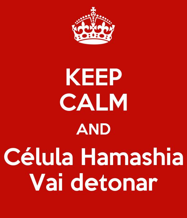 KEEP CALM AND Célula Hamashia Vai detonar