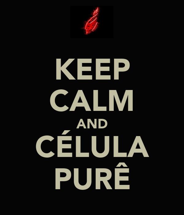 KEEP CALM AND CÉLULA PURÊ
