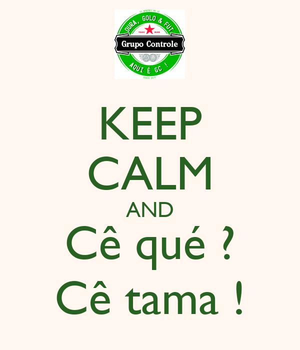 KEEP CALM AND Cê qué ? Cê tama !