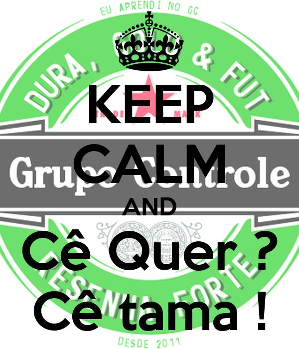 KEEP CALM AND Cê Quer ? Cê tama !