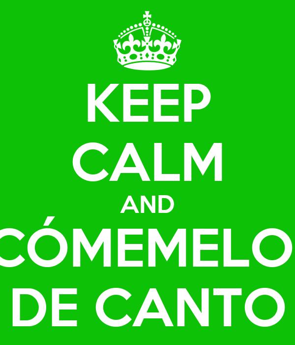 KEEP CALM AND CÓMEMELO  DE CANTO