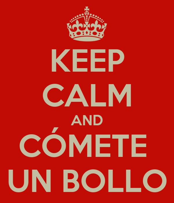 KEEP CALM AND CÓMETE  UN BOLLO