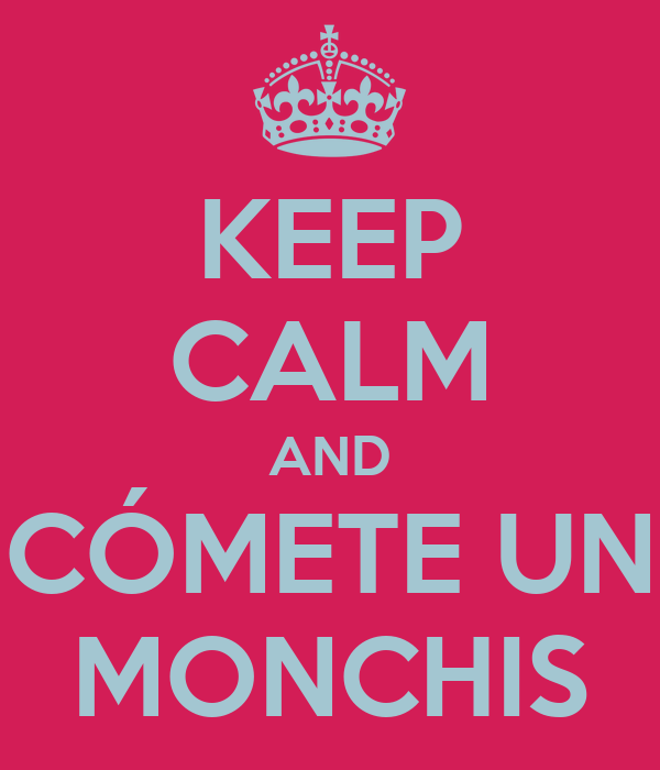 KEEP CALM AND CÓMETE UN MONCHIS