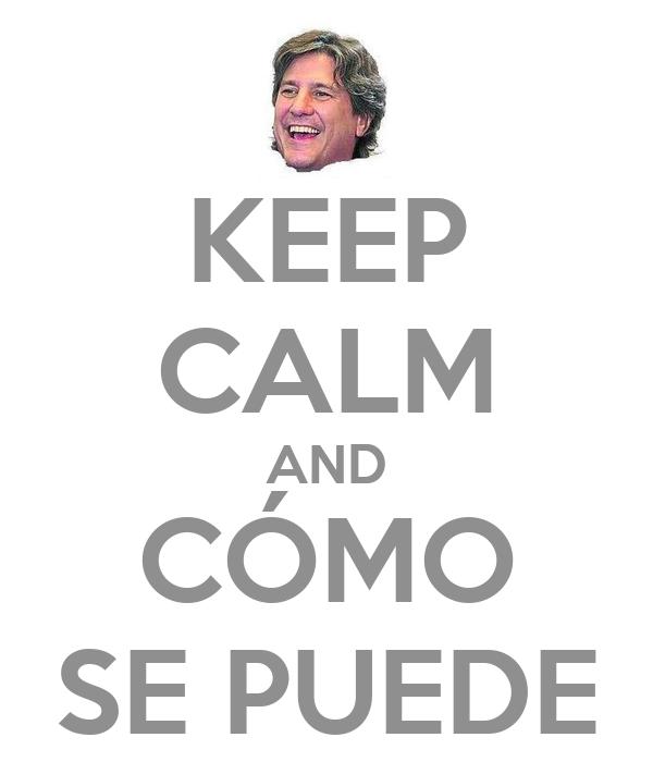 KEEP CALM AND CÓMO SE PUEDE