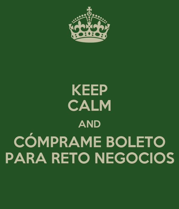 KEEP CALM AND CÓMPRAME BOLETO PARA RETO NEGOCIOS