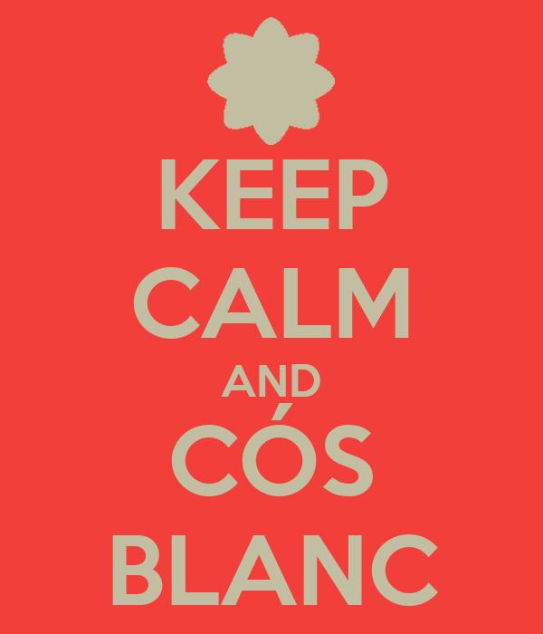 KEEP CALM AND CÓS BLANC