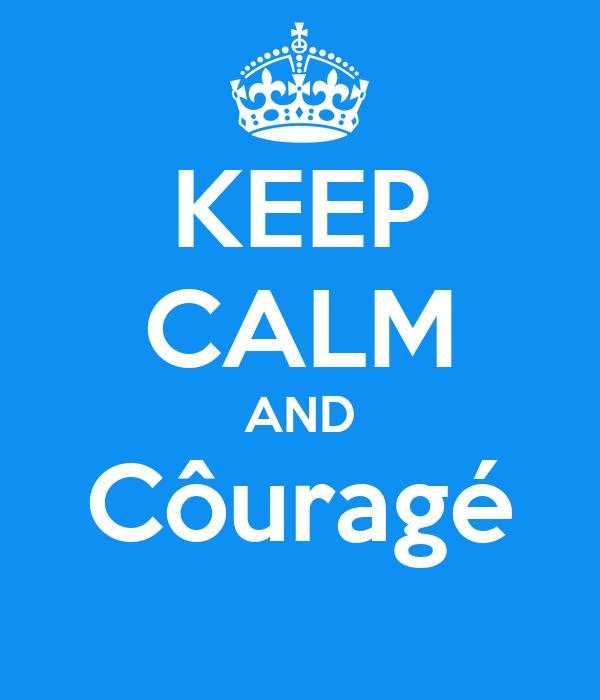 KEEP CALM AND Côuragé