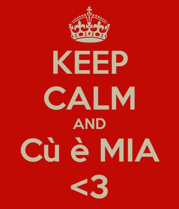 KEEP CALM AND Cù è MIA <3