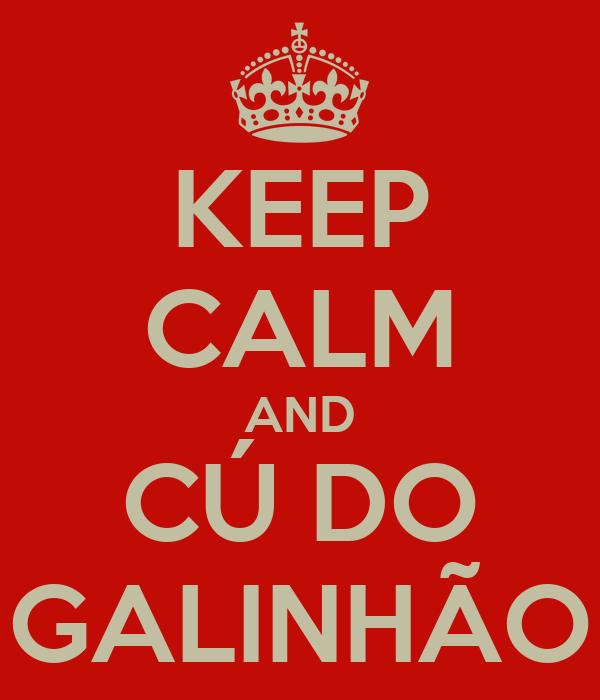 KEEP CALM AND CÚ DO GALINHÃO