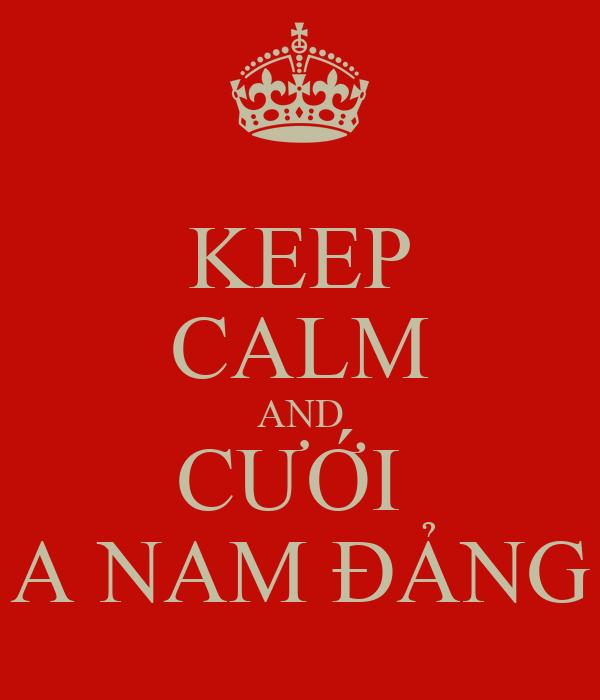 KEEP CALM AND CƯỚI  A NAM ĐẢNG