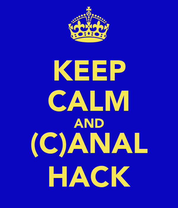 KEEP CALM AND (C)ANAL HACK