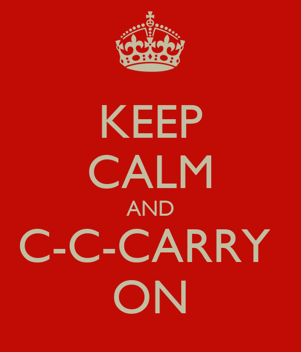 KEEP CALM AND C-C-CARRY  ON
