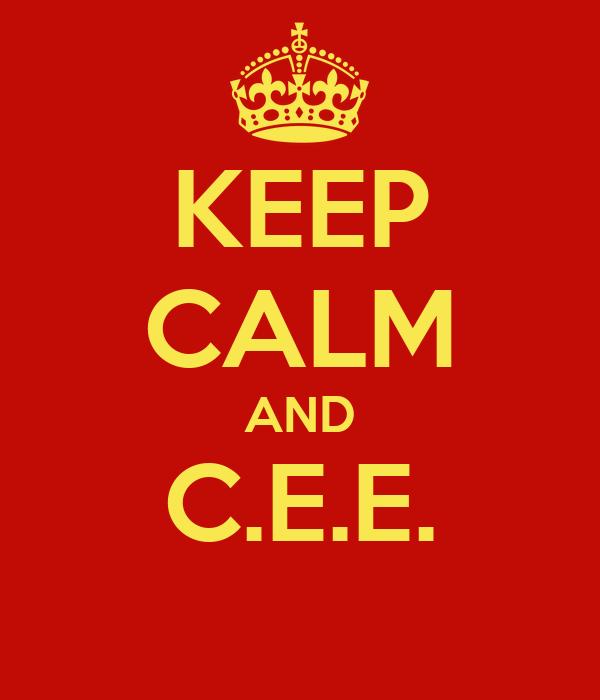 KEEP CALM AND C.E.E.