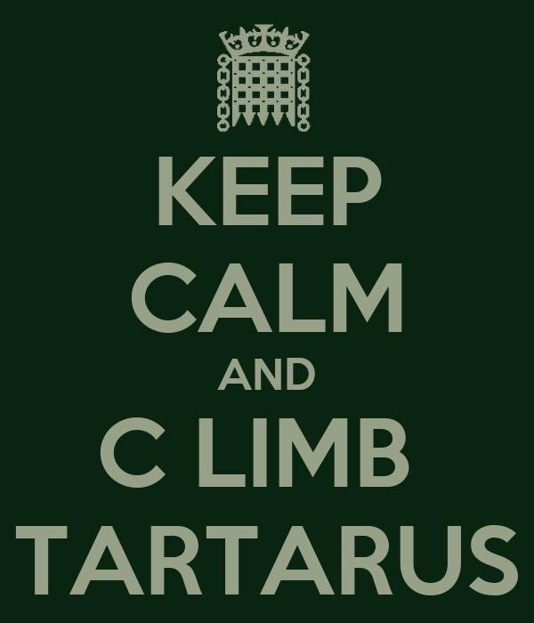 KEEP CALM AND C LIMB  TARTARUS