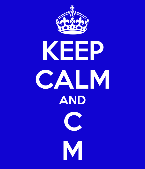KEEP CALM AND C M