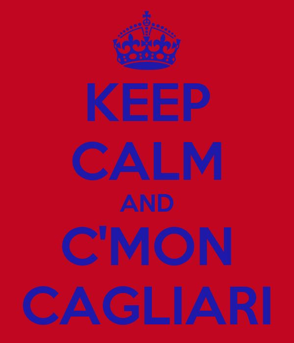 KEEP CALM AND C'MON CAGLIARI