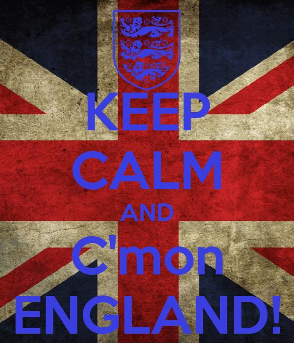 KEEP CALM AND C'mon ENGLAND!