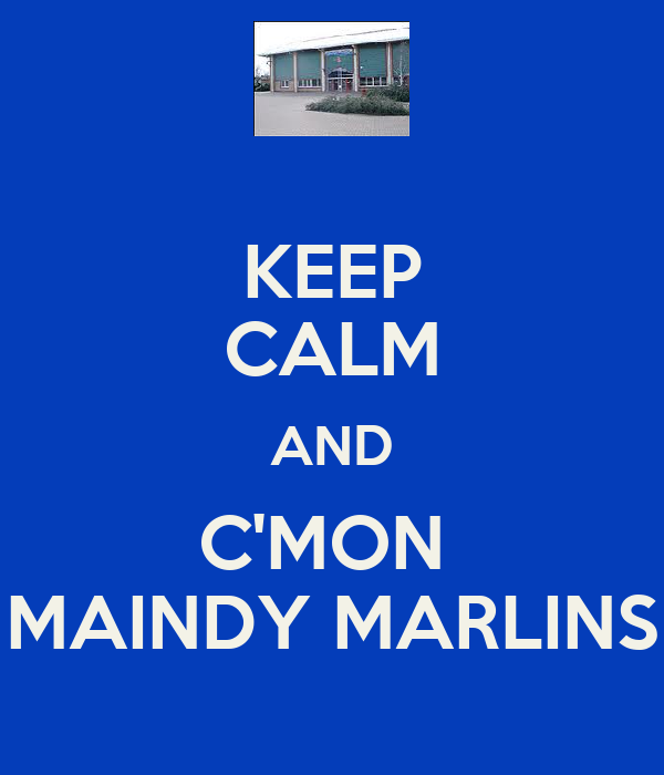 KEEP CALM AND C'MON  MAINDY MARLINS