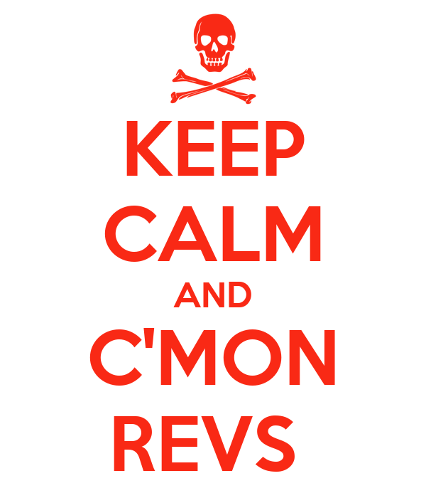 KEEP CALM AND C'MON REVS