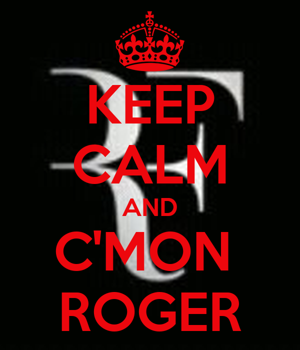 KEEP CALM AND C'MON  ROGER