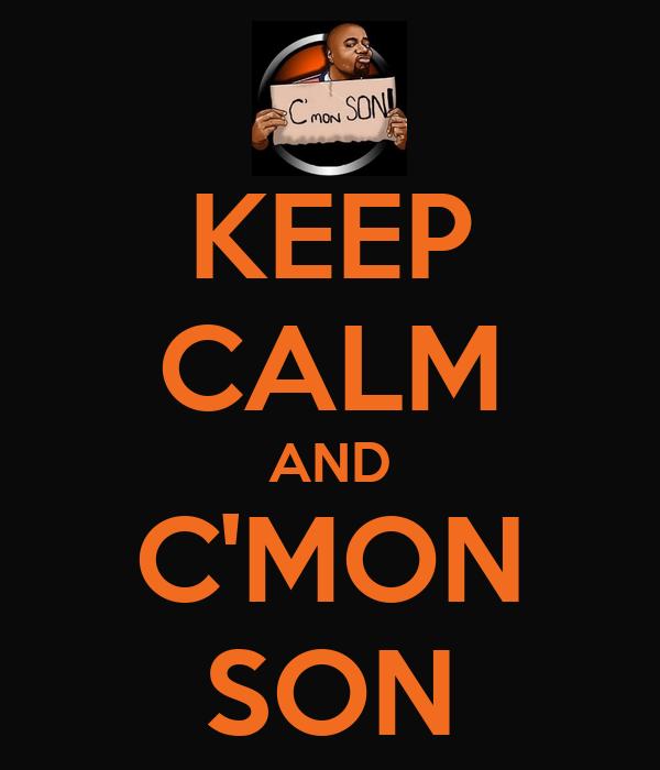 KEEP CALM AND C'MON SON