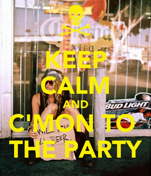 KEEP CALM AND C'MON TO  THE PARTY