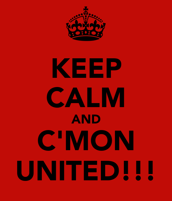KEEP CALM AND C'MON UNITED!!!