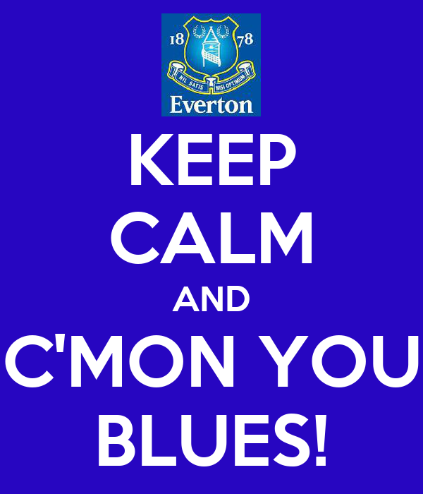 KEEP CALM AND C'MON YOU BLUES!