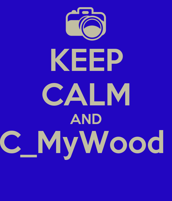 KEEP CALM AND C_MyWood