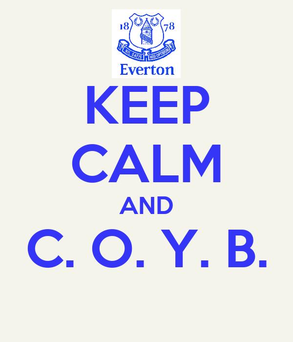 KEEP CALM AND C. O. Y. B.
