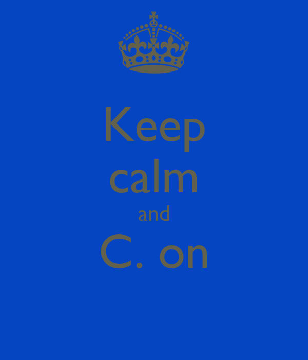 Keep calm and C. on