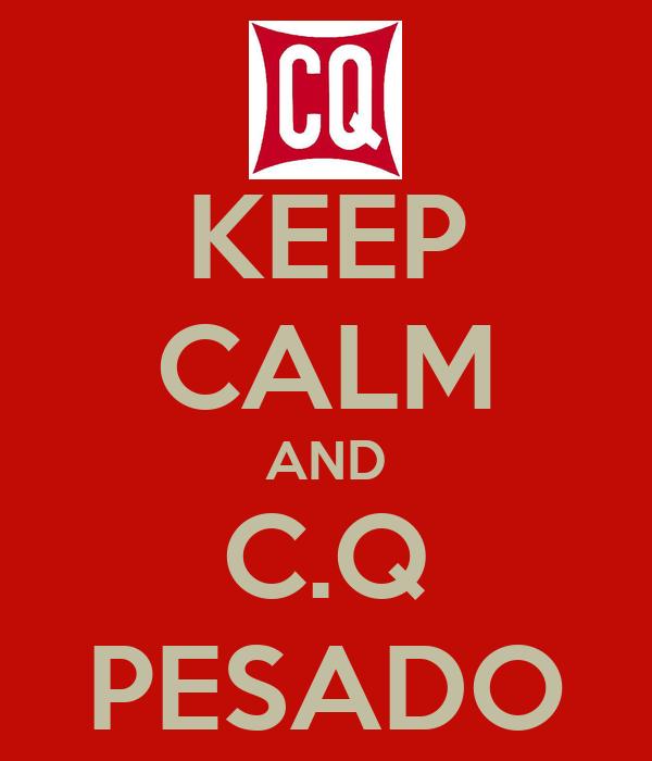 KEEP CALM AND C.Q PESADO