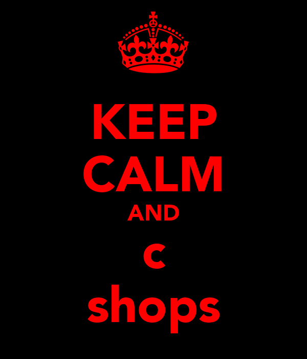 KEEP CALM AND c shops